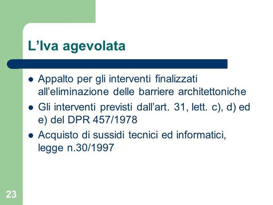 23 LIva agevolata Appalto per gli interventi finalizzati alleliminazione delle barriere architettoniche Gli interventi previsti dallart. 31, lett. c),