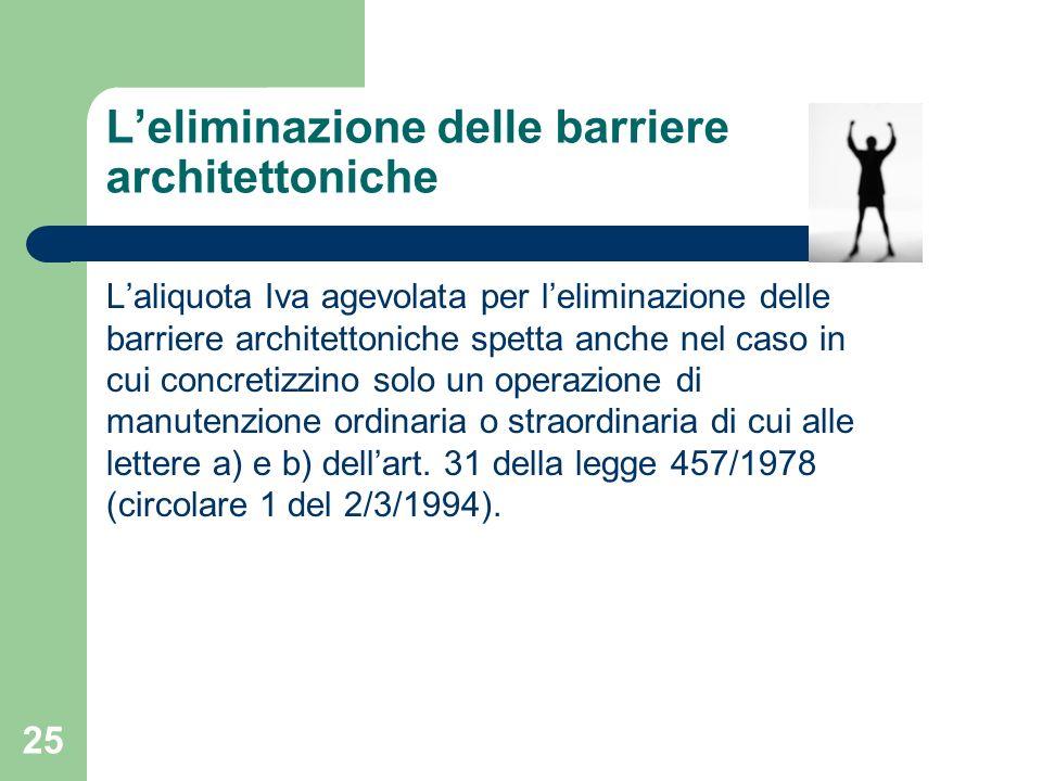 25 Leliminazione delle barriere architettoniche Laliquota Iva agevolata per leliminazione delle barriere architettoniche spetta anche nel caso in cui