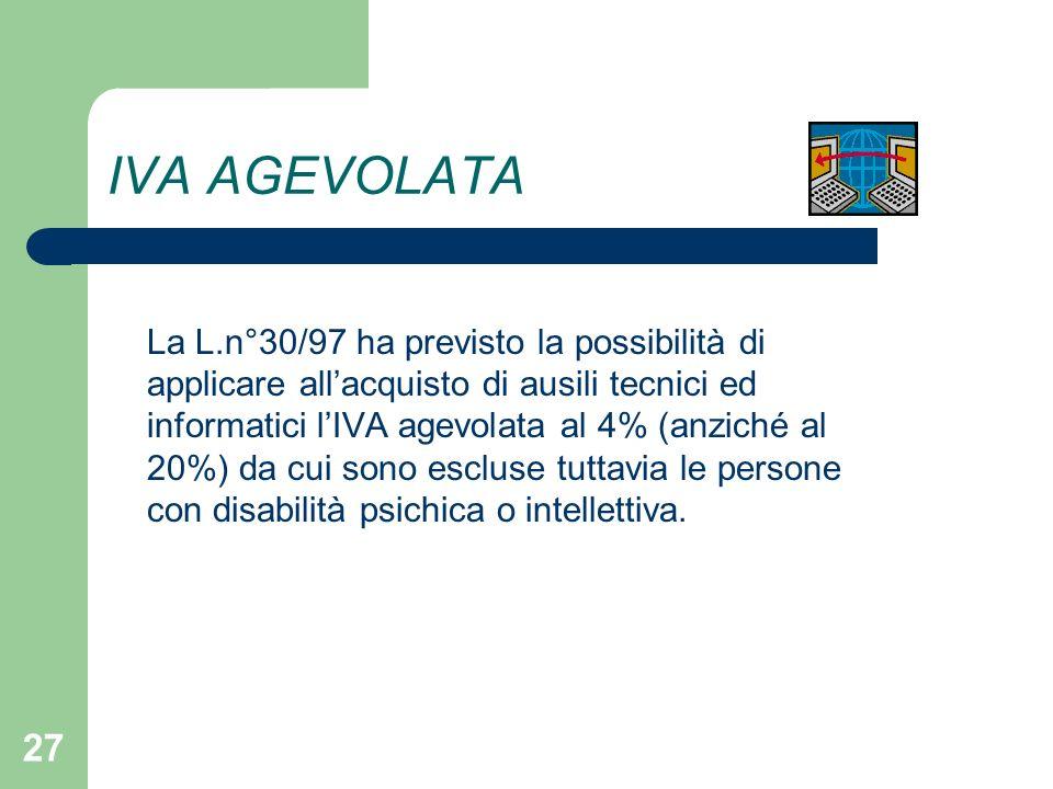 27 IVA AGEVOLATA La L.n°30/97 ha previsto la possibilità di applicare allacquisto di ausili tecnici ed informatici lIVA agevolata al 4% (anziché al 20