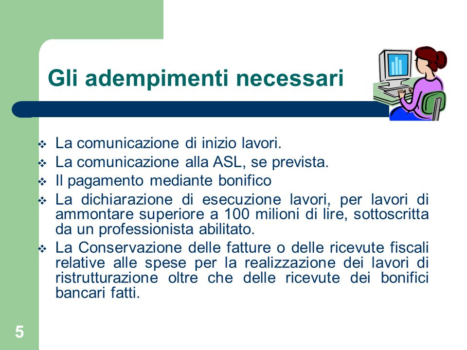 5 Gli adempimenti necessari La comunicazione di inizio lavori. La comunicazione alla ASL, se prevista. Il pagamento mediante bonifico La dichiarazione