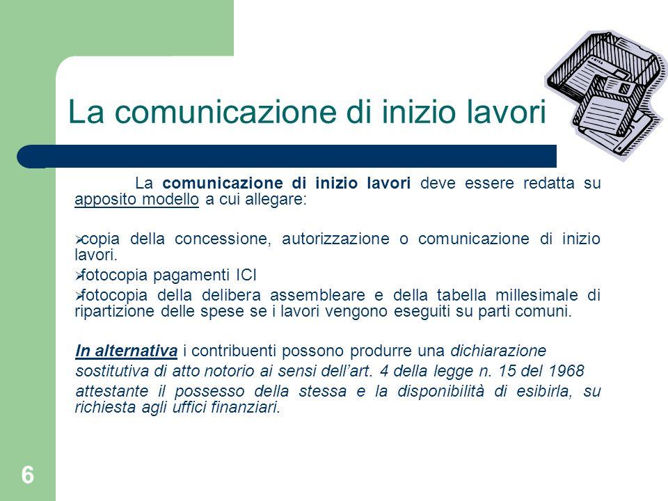 6 La comunicazione di inizio lavori La comunicazione di inizio lavori deve essere redatta su apposito modello a cui allegare: copia della concessione,