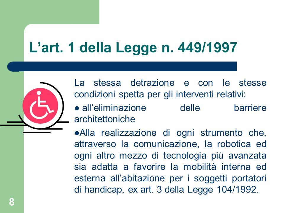 8 Lart. 1 della Legge n. 449/1997 La stessa detrazione e con le stesse condizioni spetta per gli interventi relativi: alleliminazione delle barriere a