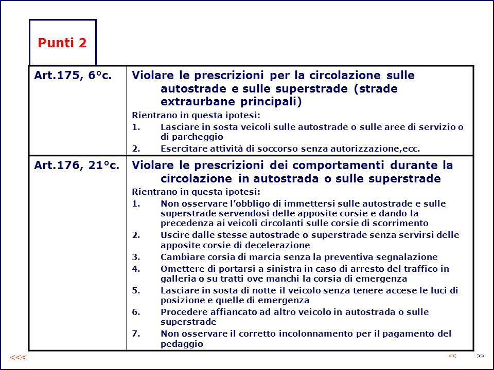 Punti 2 Art.175, 6°c.Violare le prescrizioni per la circolazione sulle autostrade e sulle superstrade (strade extraurbane principali) Rientrano in que