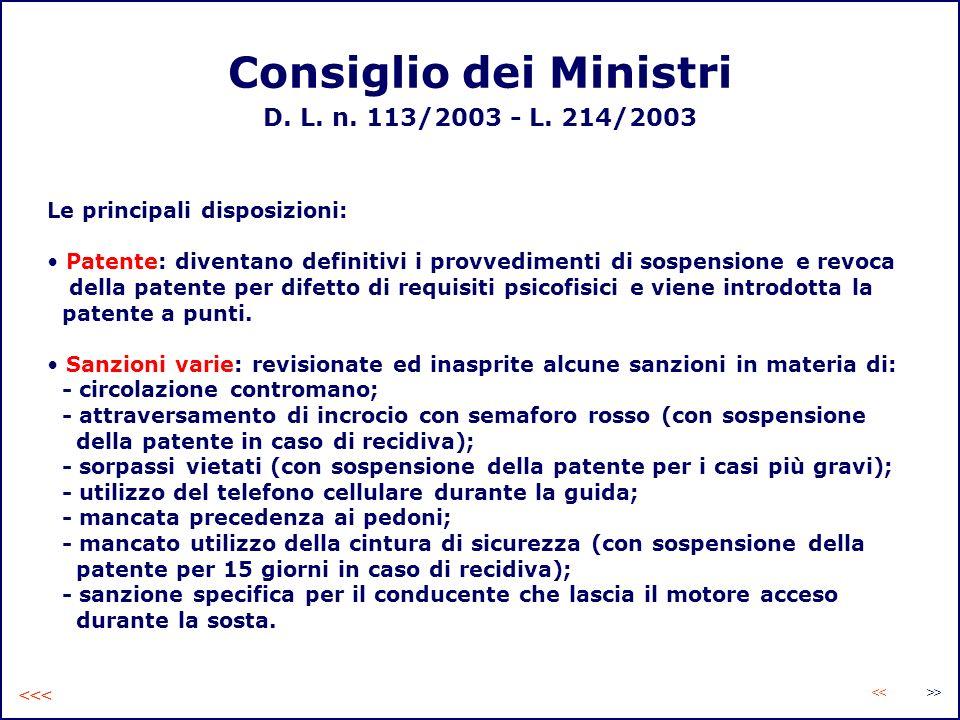 Consiglio dei Ministri D. L. n. 113/2003 - L. 214/2003 Le principali disposizioni: Patente: diventano definitivi i provvedimenti di sospensione e revo