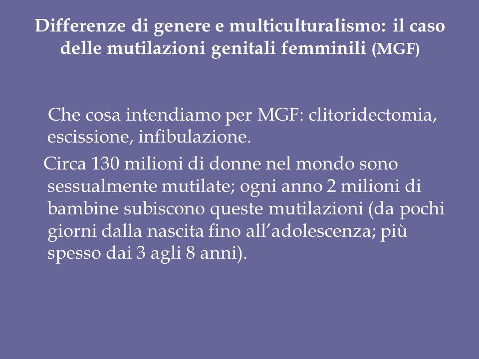 Differenze di genere e multiculturalismo: il caso delle mutilazioni genitali femminili (MGF) Che cosa intendiamo per MGF: clitoridectomia, escissione, infibulazione.