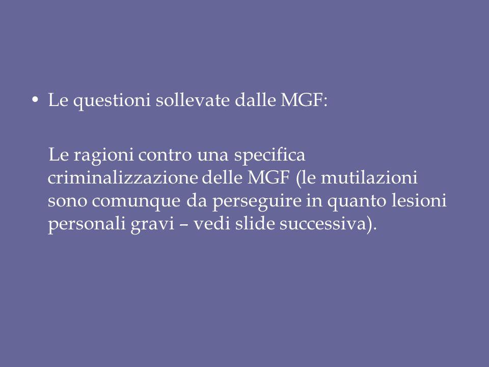 Le questioni sollevate dalle MGF: Le ragioni contro una specifica criminalizzazione delle MGF (le mutilazioni sono comunque da perseguire in quanto lesioni personali gravi – vedi slide successiva).