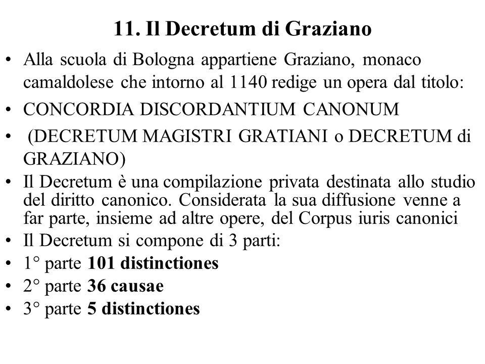 11. Il Decretum di Graziano Alla scuola di Bologna appartiene Graziano, monaco camaldolese che intorno al 1140 redige un opera dal titolo: CONCORDIA D