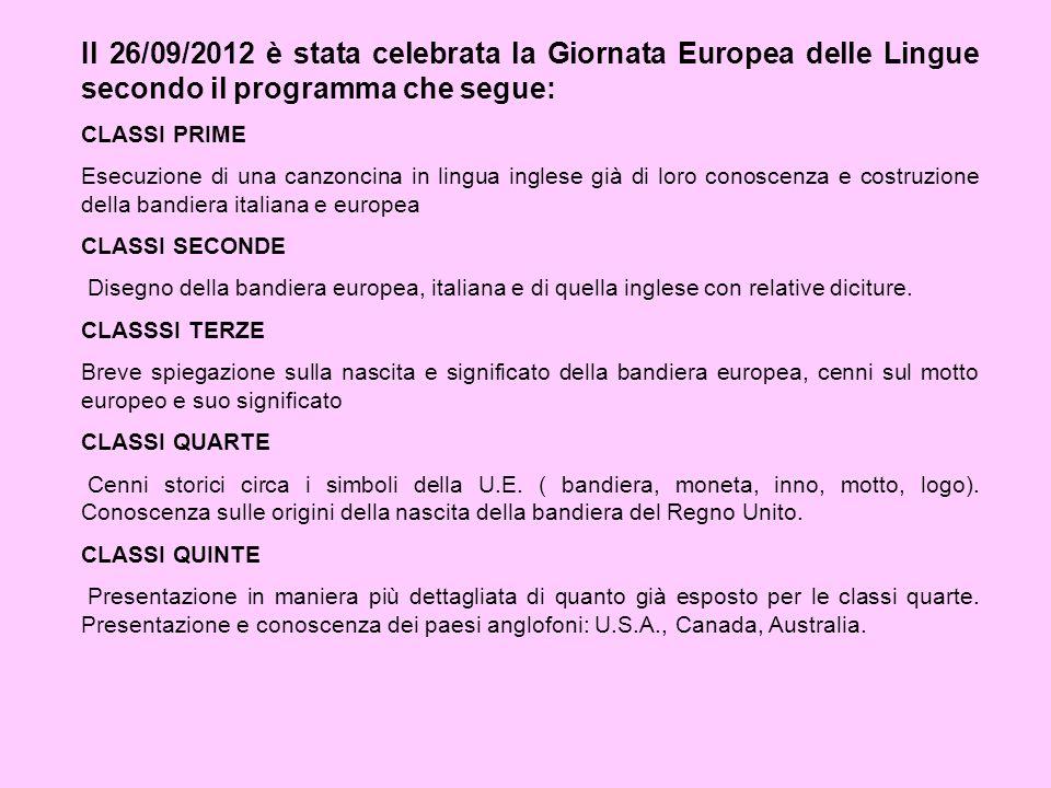 Il 26/09/2012 è stata celebrata la Giornata Europea delle Lingue secondo il programma che segue: CLASSI PRIME Esecuzione di una canzoncina in lingua i