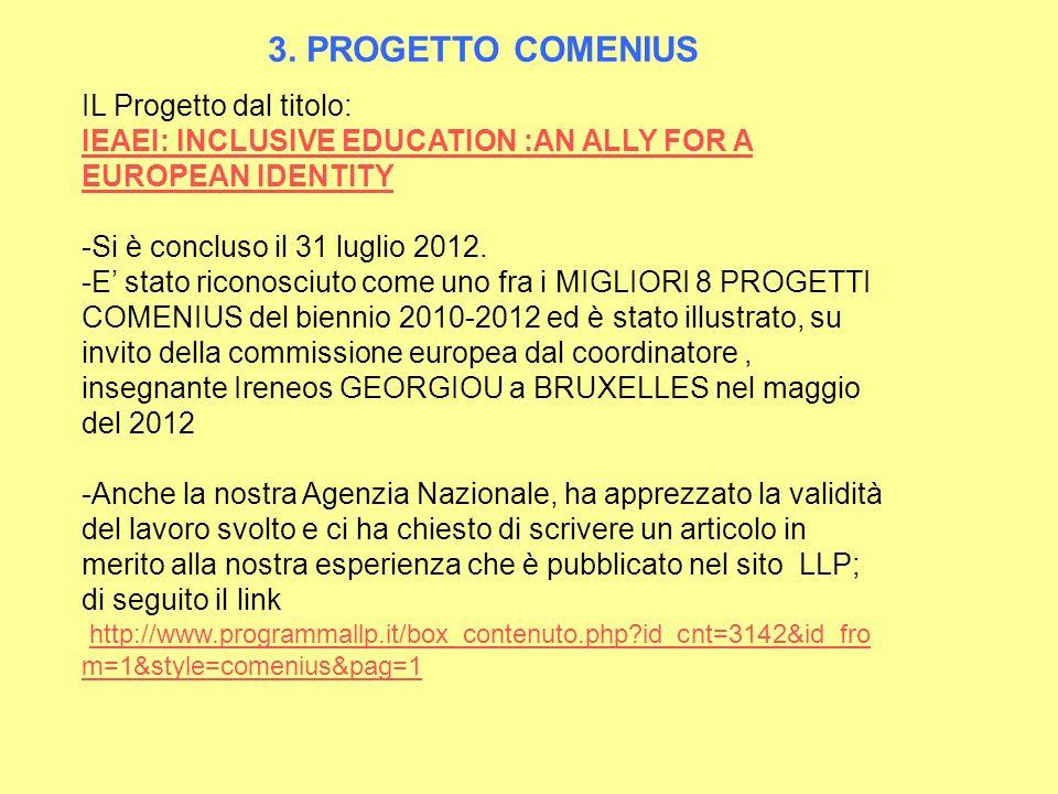 3. PROGETTO COMENIUS IL Progetto dal titolo: IEAEI: INCLUSIVE EDUCATION :AN ALLY FOR A EUROPEAN IDENTITY -Si è concluso il 31 luglio 2012. -E stato ri