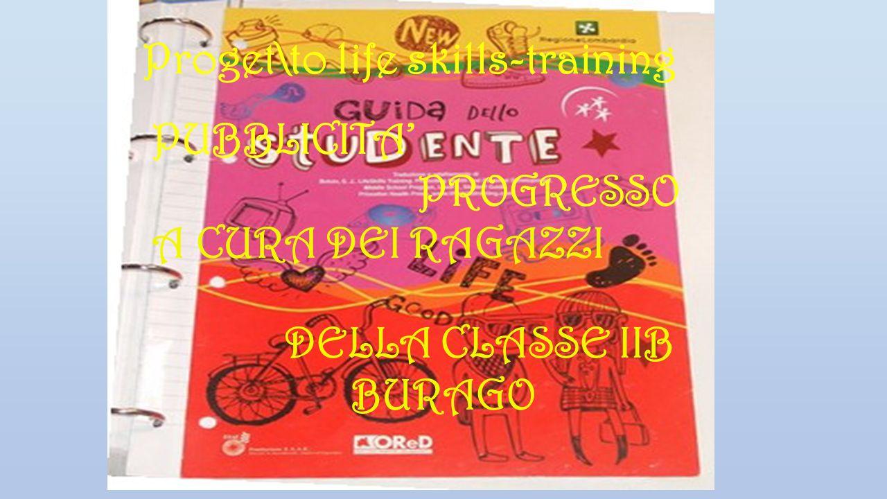 Proget\to life skills-training PUBBLICITA PROGRESSO A CURA DEI RAGAZZI DELLA CLASSE IIB BURAGO