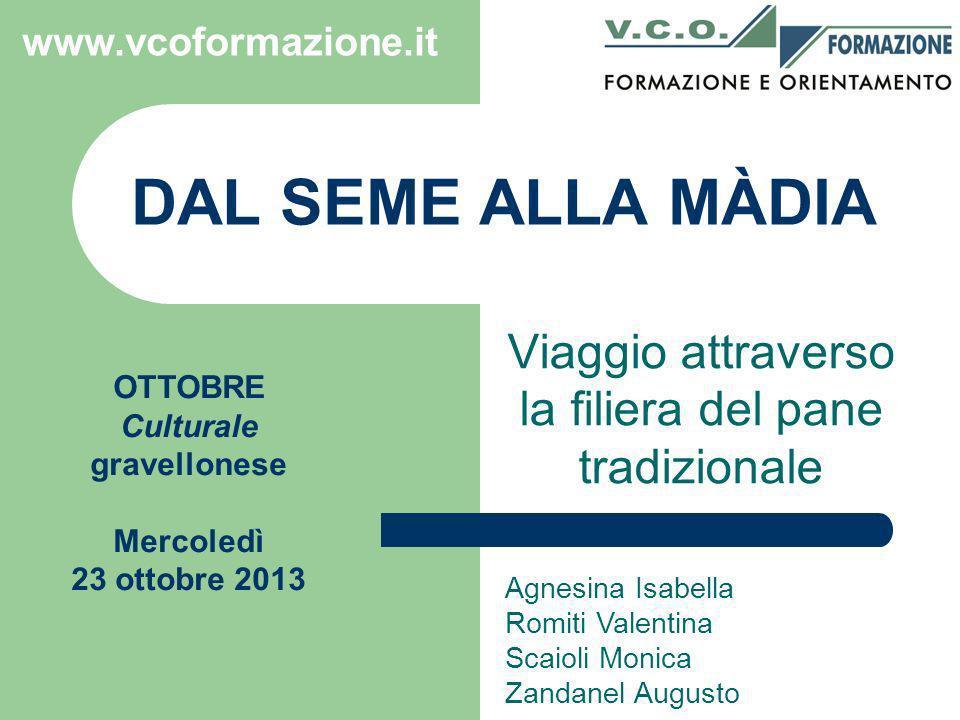 www.vcoformazione.it OTTOBRE Culturale gravellonese Mercoledì 23 ottobre 2013 DAL SEME ALLA MÀDIA Viaggio attraverso la filiera del pane tradizionale