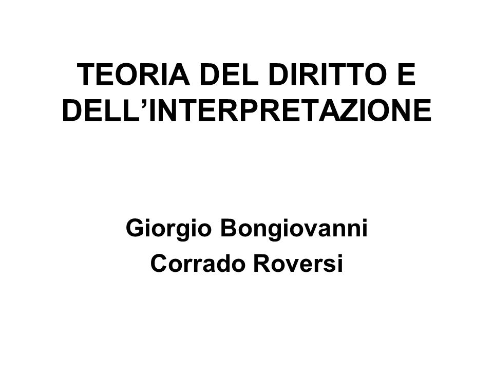 TEORIA DEL DIRITTO E DELLINTERPRETAZIONE Giorgio Bongiovanni Corrado Roversi