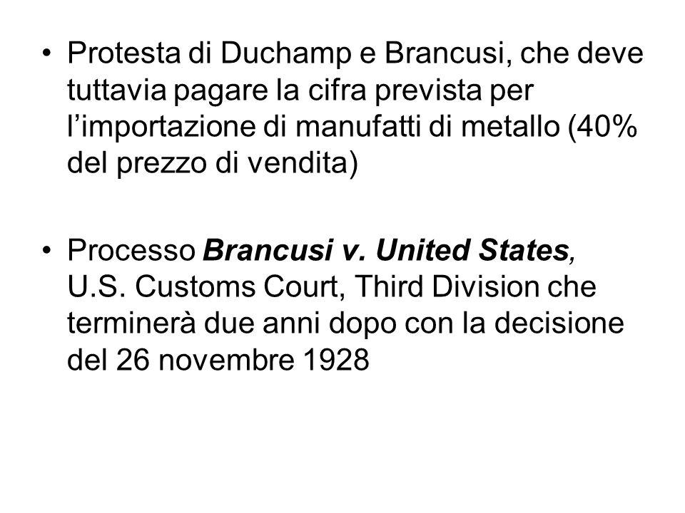 Protesta di Duchamp e Brancusi, che deve tuttavia pagare la cifra prevista per limportazione di manufatti di metallo (40% del prezzo di vendita) Proce
