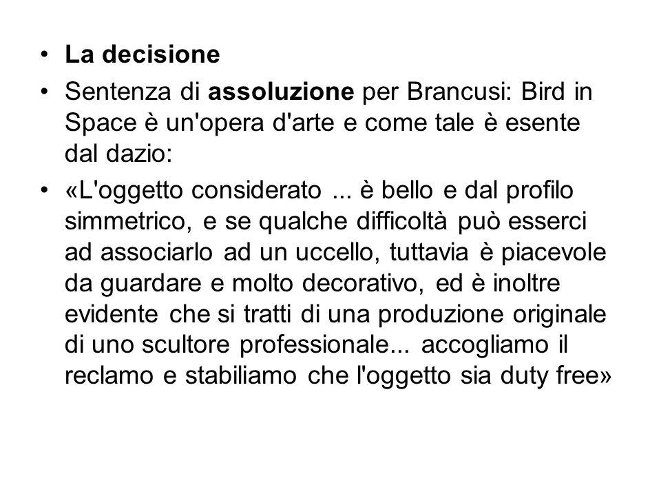 La decisione Sentenza di assoluzione per Brancusi: Bird in Space è un'opera d'arte e come tale è esente dal dazio: «L'oggetto considerato... è bello e