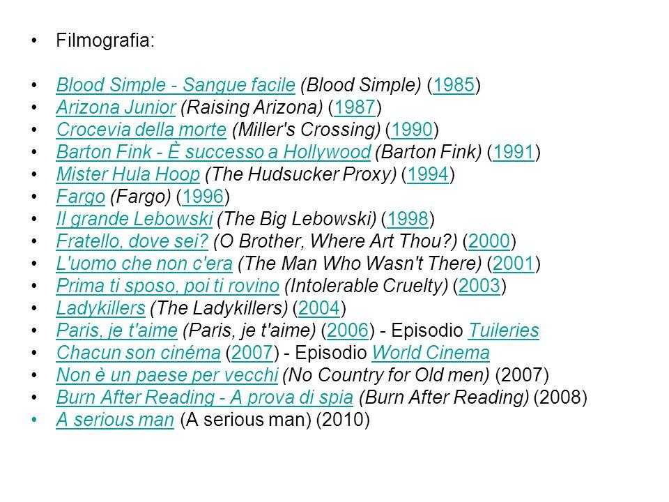 Filmografia: Blood Simple - Sangue facile (Blood Simple) (1985)Blood Simple - Sangue facile1985 Arizona Junior (Raising Arizona) (1987)Arizona Junior1