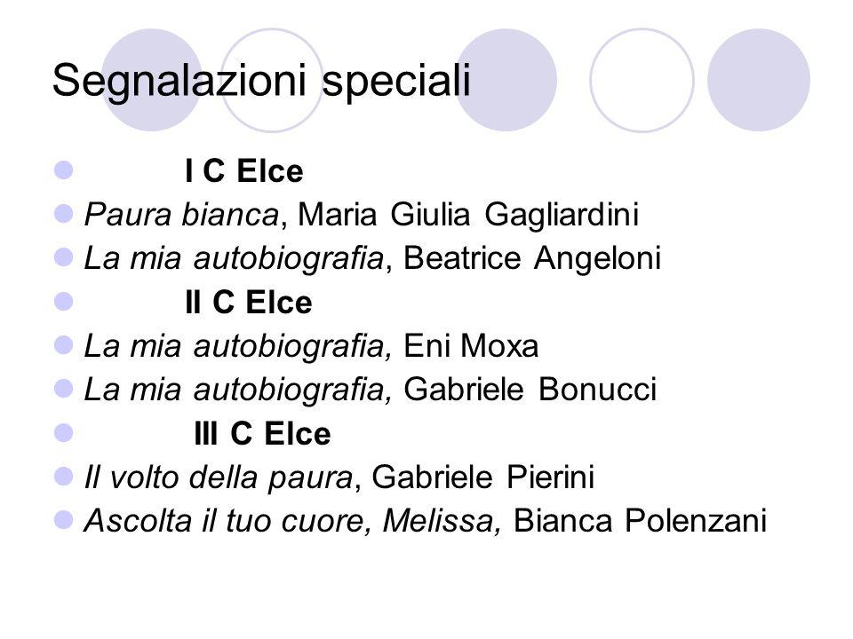 Segnalazioni speciali I C Elce Paura bianca, Maria Giulia Gagliardini La mia autobiografia, Beatrice Angeloni II C Elce La mia autobiografia, Eni Moxa