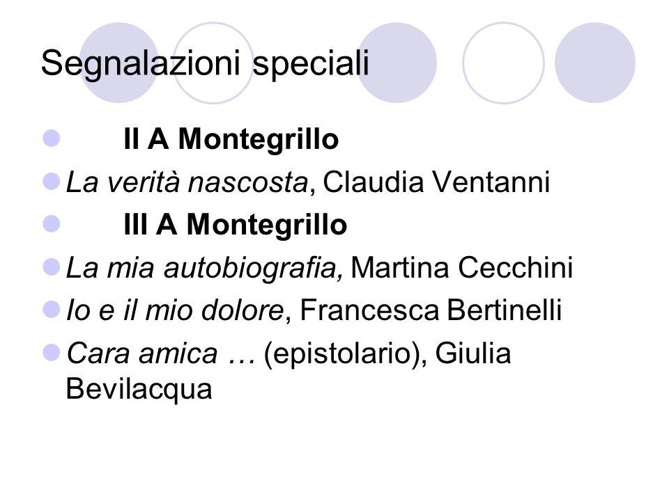 Segnalazioni speciali II A Montegrillo La verità nascosta, Claudia Ventanni III A Montegrillo La mia autobiografia, Martina Cecchini Io e il mio dolor