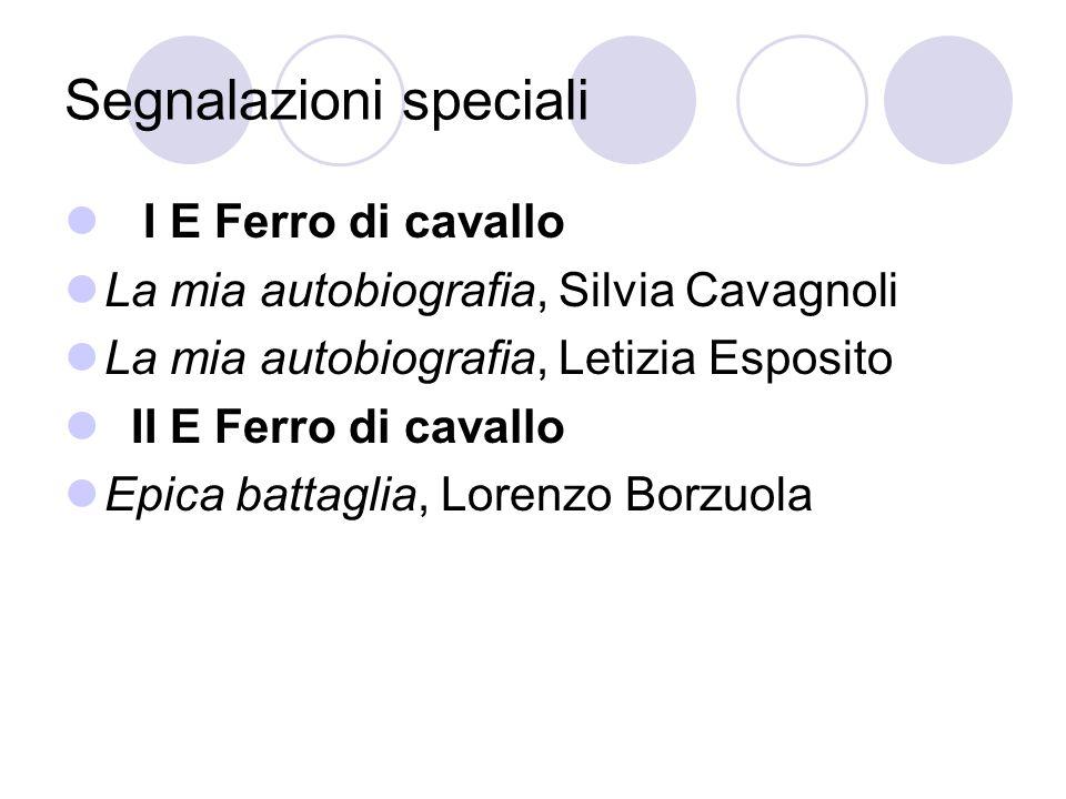 Segnalazioni speciali I E Ferro di cavallo La mia autobiografia, Silvia Cavagnoli La mia autobiografia, Letizia Esposito II E Ferro di cavallo Epica b