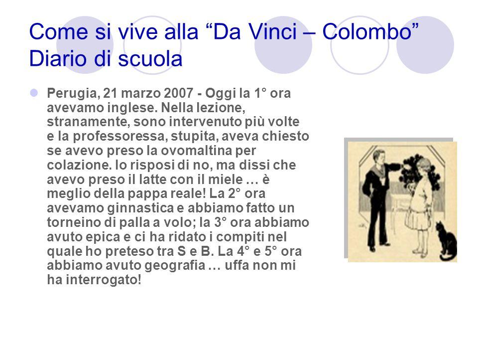 Come si vive alla Da Vinci – Colombo Diario di scuola Perugia, 21 marzo 2007 - Oggi la 1° ora avevamo inglese. Nella lezione, stranamente, sono interv