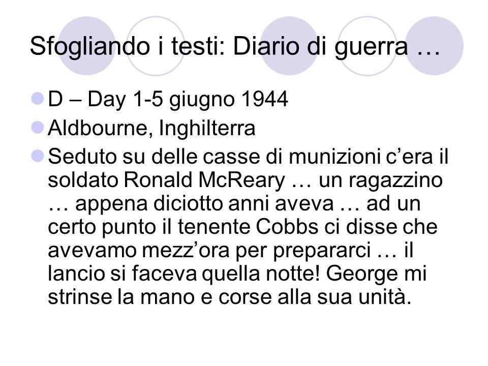 Sfogliando i testi: Diario di guerra … D – Day 1-5 giugno 1944 Aldbourne, Inghilterra Seduto su delle casse di munizioni cera il soldato Ronald McRear