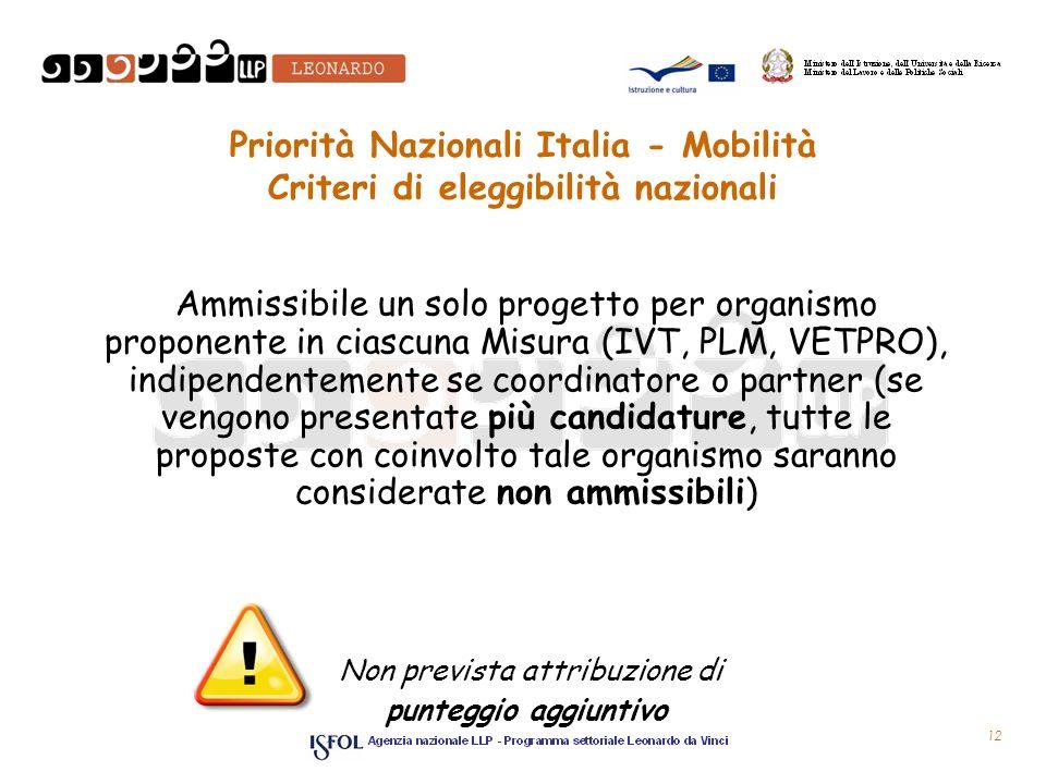 12 Priorità Nazionali Italia - Mobilità Criteri di eleggibilità nazionali Ammissibile un solo progetto per organismo proponente in ciascuna Misura (IV