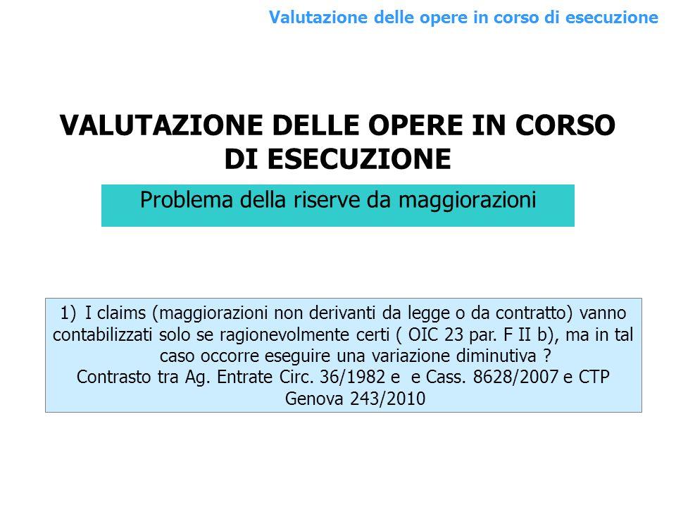 Problema della riserve da maggiorazioni 1)I claims (maggiorazioni non derivanti da legge o da contratto) vanno contabilizzati solo se ragionevolmente