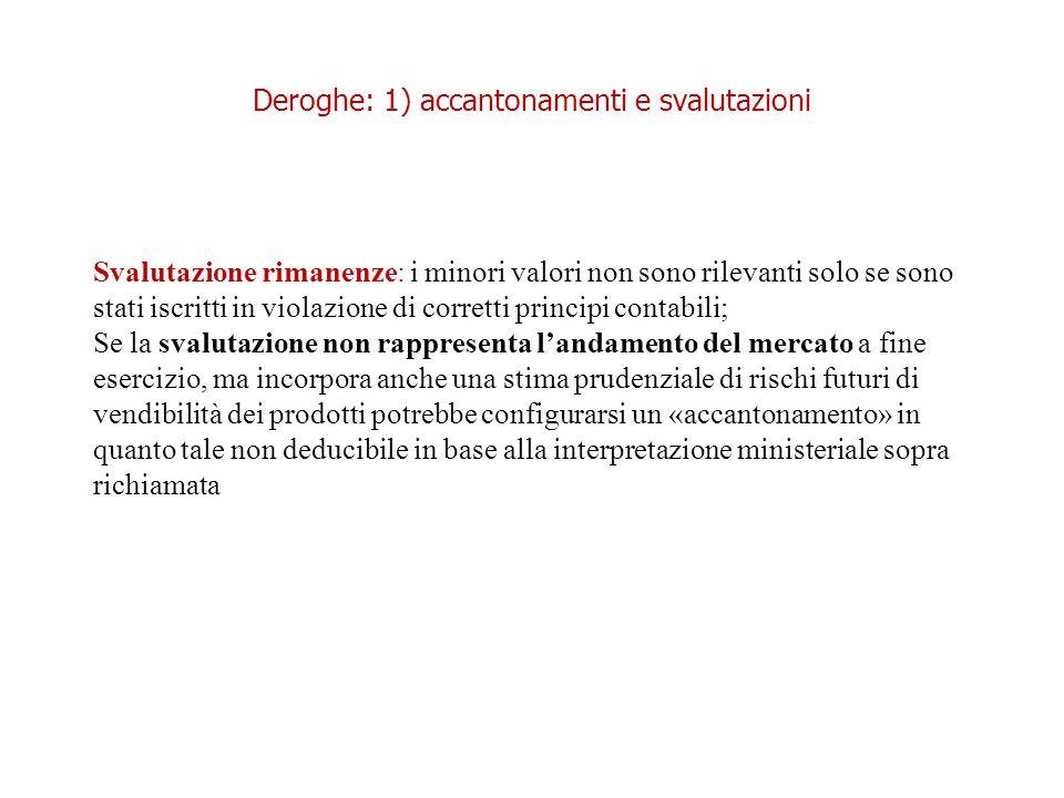 Deroghe: 1) accantonamenti e svalutazioni Svalutazione rimanenze: i minori valori non sono rilevanti solo se sono stati iscritti in violazione di corr