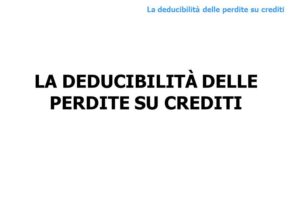 LA DEDUCIBILITÀ DELLE PERDITE SU CREDITI La deducibilità delle perdite su crediti