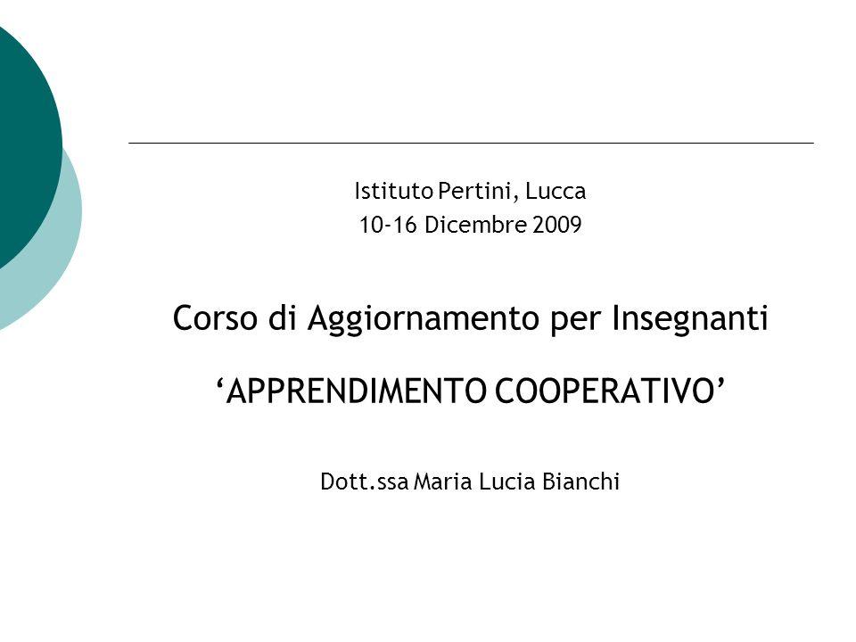 Istituto Pertini, Lucca 10-16 Dicembre 2009 Corso di Aggiornamento per Insegnanti APPRENDIMENTO COOPERATIVO Dott.ssa Maria Lucia Bianchi