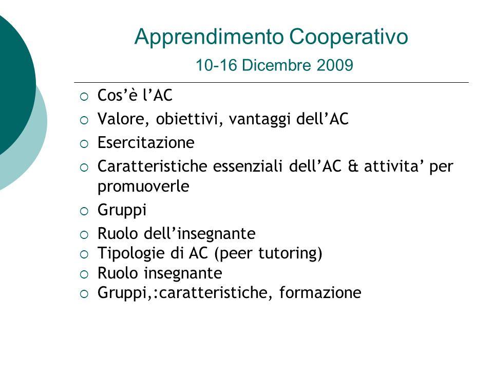 Apprendimento Cooperativo 10-16 Dicembre 2009 Cosè lAC Valore, obiettivi, vantaggi dellAC Esercitazione Caratteristiche essenziali dellAC & attivita p