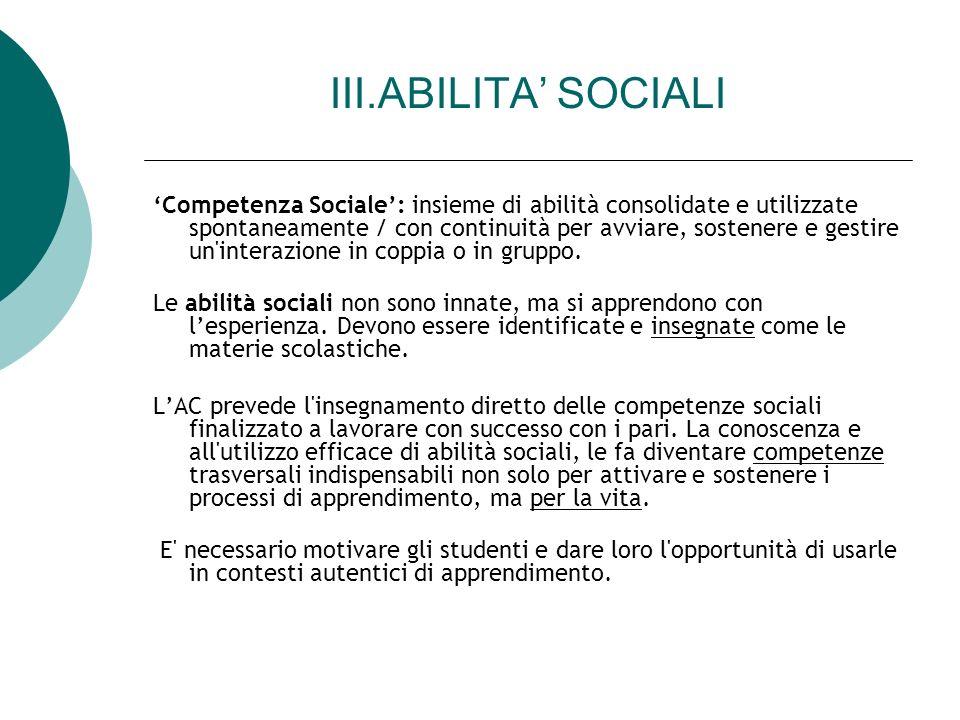 III.ABILITA SOCIALI Competenza Sociale: insieme di abilità consolidate e utilizzate spontaneamente / con continuità per avviare, sostenere e gestire u