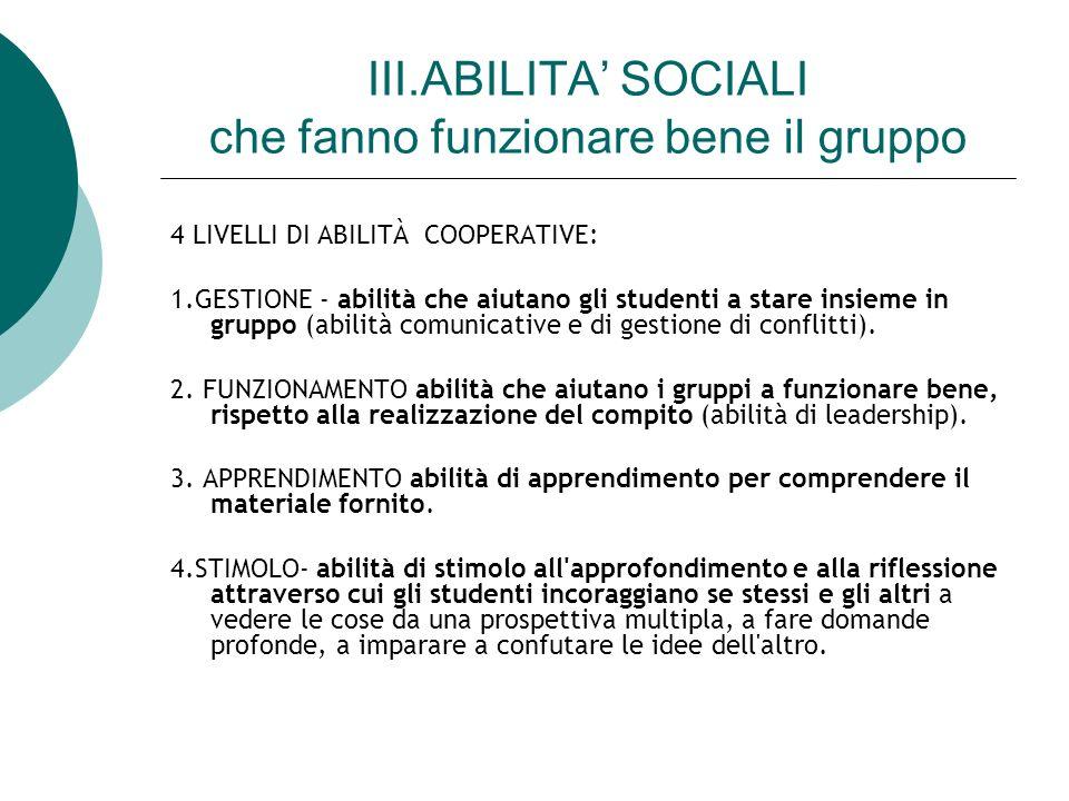III.ABILITA SOCIALI che fanno funzionare bene il gruppo 4 LIVELLI DI ABILITÀ COOPERATIVE: 1.GESTIONE - abilità che aiutano gli studenti a stare insiem
