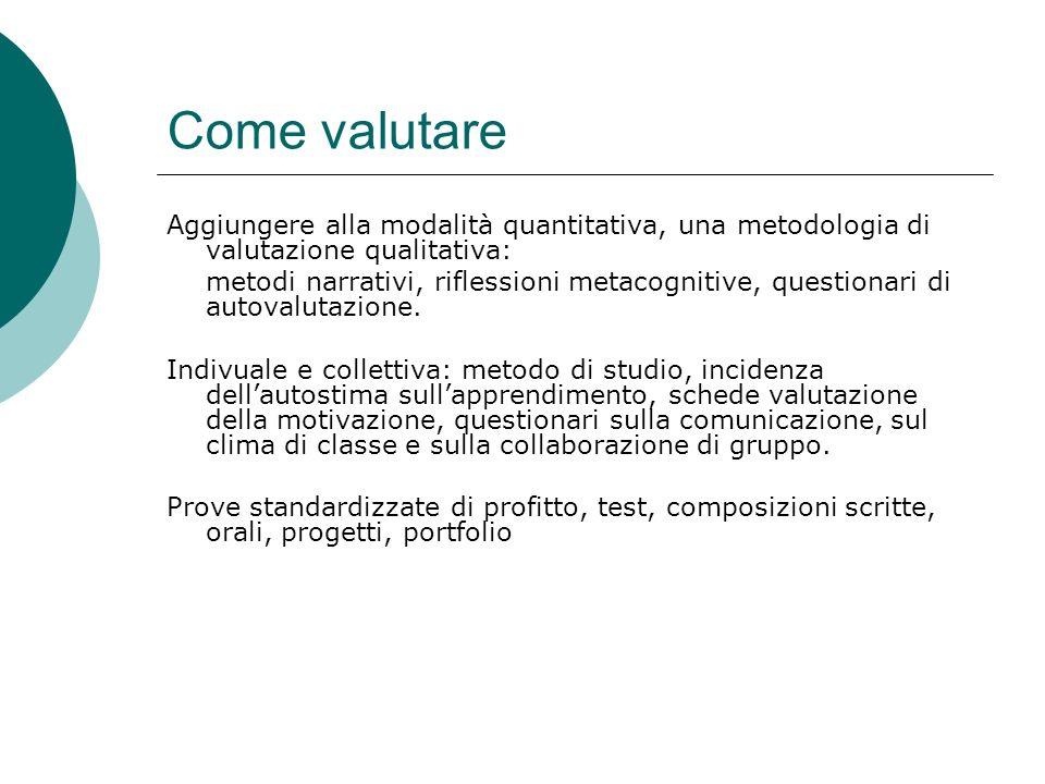 Come valutare Aggiungere alla modalità quantitativa, una metodologia di valutazione qualitativa: metodi narrativi, riflessioni metacognitive, question