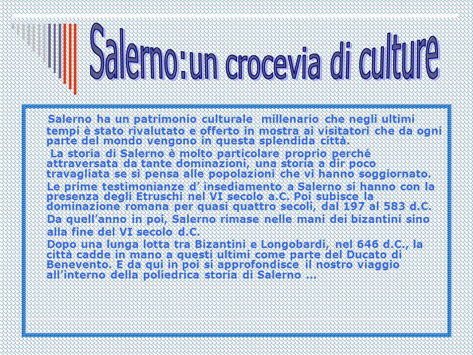 Salerno ha un patrimonio culturale millenario che negli ultimi tempi è stato rivalutato e offerto in mostra ai visitatori che da ogni parte del mondo