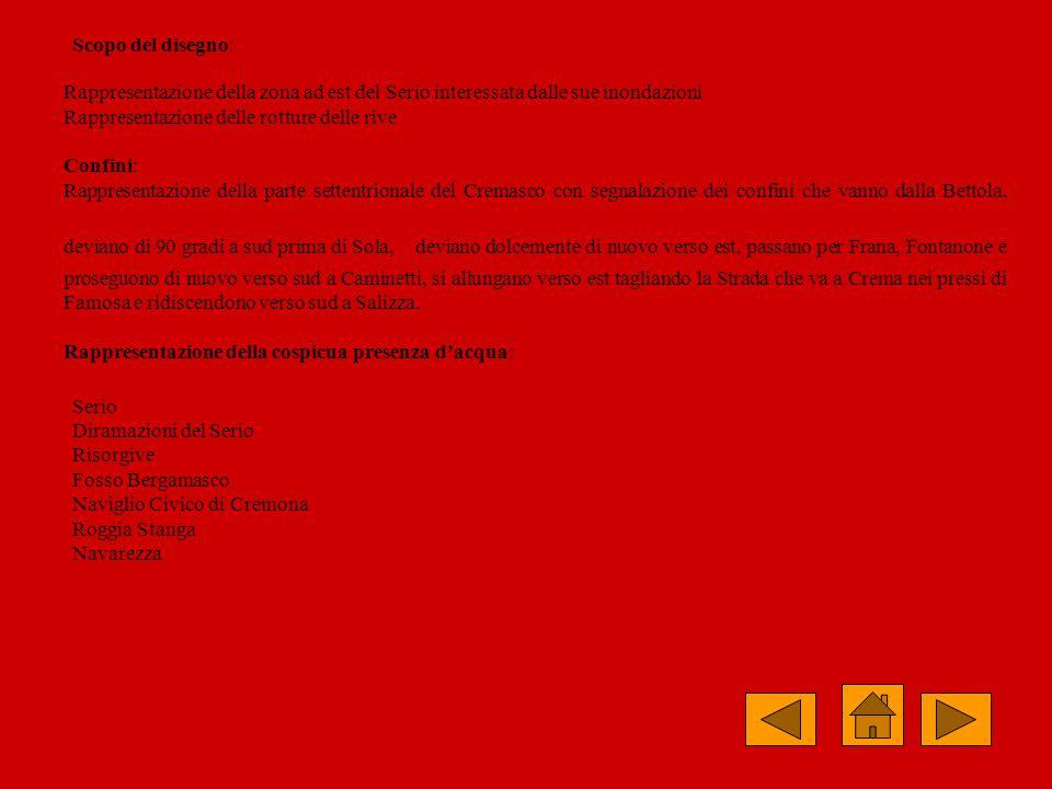 Scopo del disegno: Rappresentazione della zona ad est del Serio interessata dalle sue inondazioni Rappresentazione delle rotture delle rive Confini: R