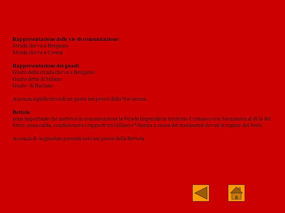 Rappresentazione delle vie di comunicazione: Strada che va a Bergamo Strada che va a Crema Rappresentazione dei guadi: Guato della strada che va a Ber