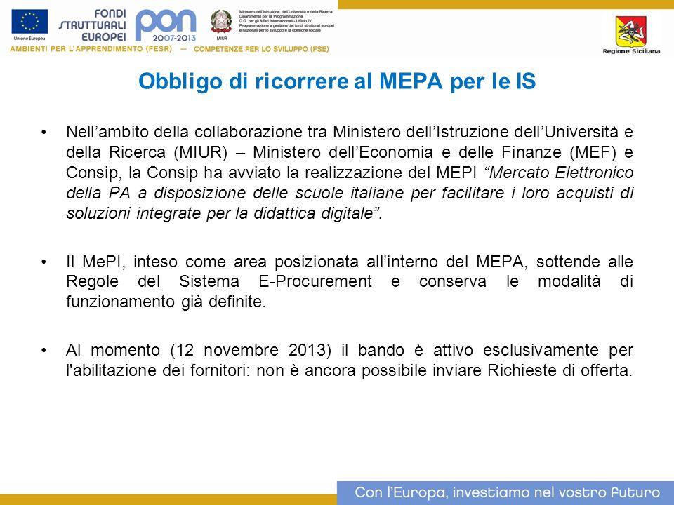 Obbligo di ricorrere al MEPA per le IS Nellambito della collaborazione tra Ministero dellIstruzione dellUniversità e della Ricerca (MIUR) – Ministero dellEconomia e delle Finanze (MEF) e Consip, la Consip ha avviato la realizzazione del MEPI Mercato Elettronico della PA a disposizione delle scuole italiane per facilitare i loro acquisti di soluzioni integrate per la didattica digitale.
