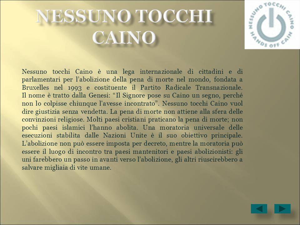 Nessuno tocchi Caino è una lega internazionale di cittadini e di parlamentari per labolizione della pena di morte nel mondo, fondata a Bruxelles nel 1