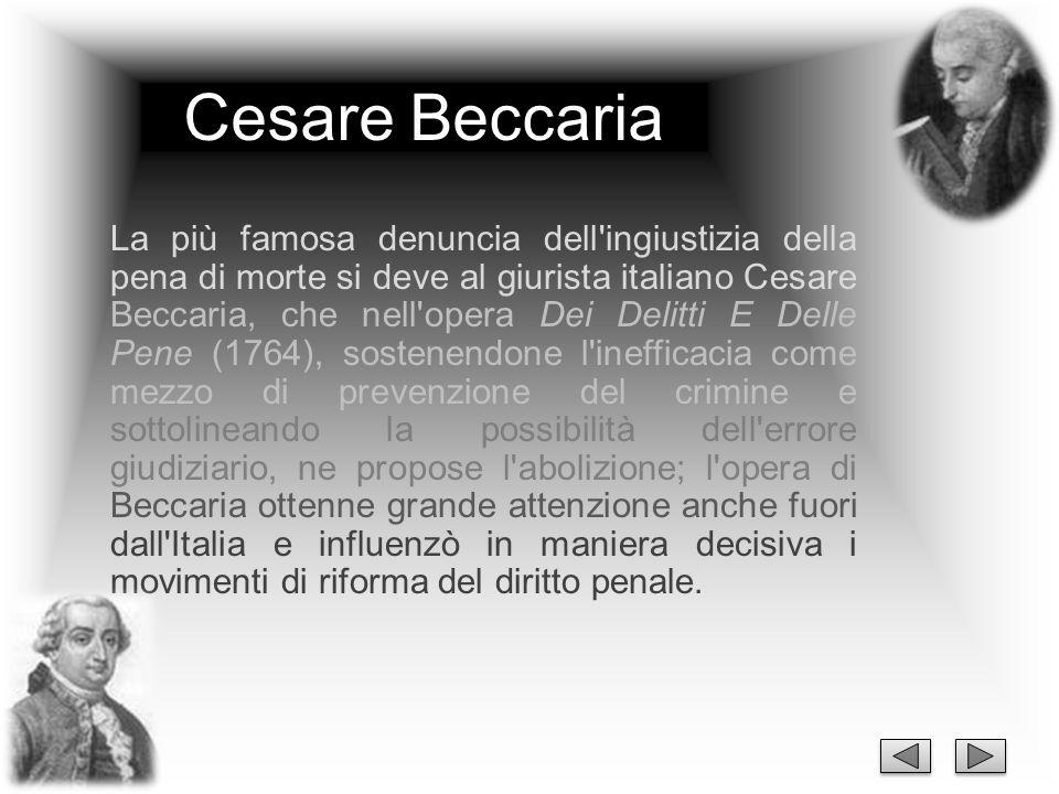 Cesare Beccaria La più famosa denuncia dell'ingiustizia della pena di morte si deve al giurista italiano Cesare Beccaria, che nell'opera Dei Delitti E