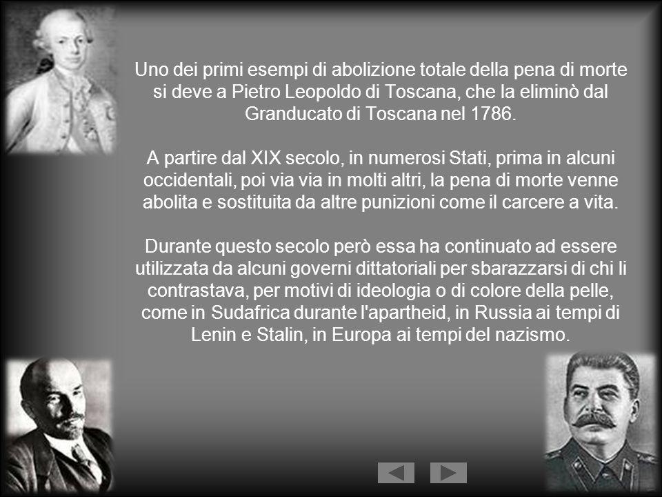 Uno dei primi esempi di abolizione totale della pena di morte si deve a Pietro Leopoldo di Toscana, che la eliminò dal Granducato di Toscana nel 1786.