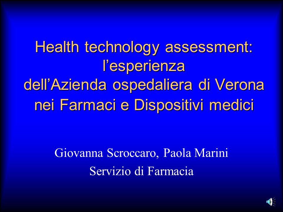 Health technology assessment: lesperienza dellAzienda ospedaliera di Verona nei Farmaci e Dispositivi medici Giovanna Scroccaro, Paola Marini Servizio