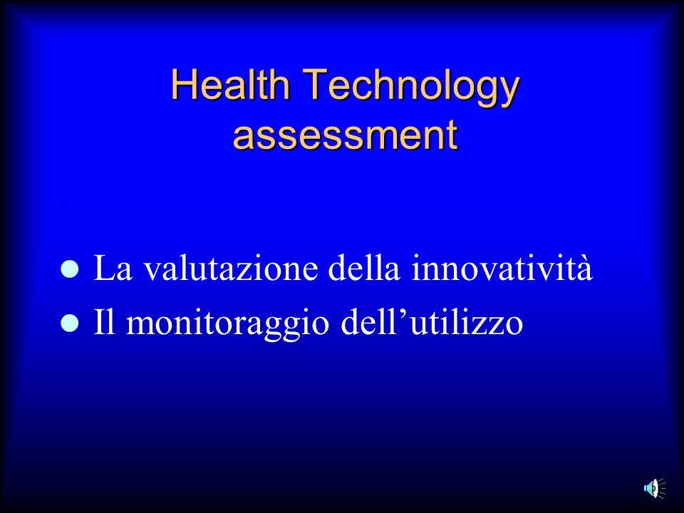 Health Technology assessment La valutazione della innovatività Il monitoraggio dellutilizzo