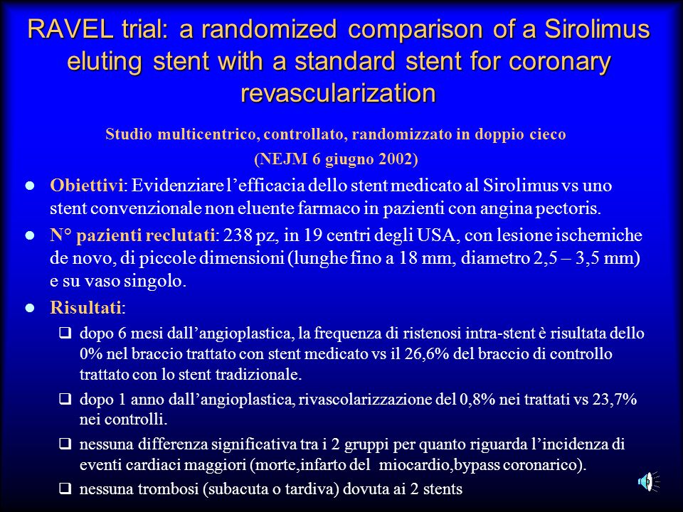 RAVEL trial: a randomized comparison of a Sirolimus eluting stent with a standard stent for coronary revascularization Studio multicentrico, controlla