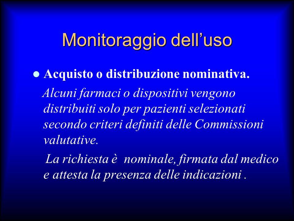 Monitoraggio delluso Acquisto o distribuzione nominativa. Alcuni farmaci o dispositivi vengono distribuiti solo per pazienti selezionati secondo crite