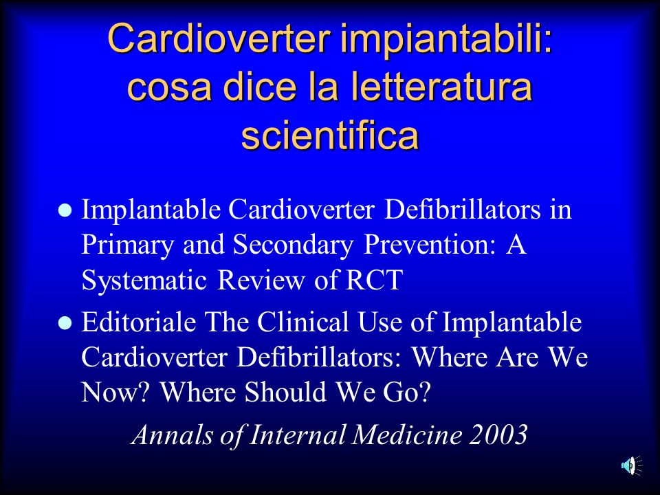 Cardioverter impiantabili: cosa dice la letteratura scientifica Implantable Cardioverter Defibrillators in Primary and Secondary Prevention: A Systema