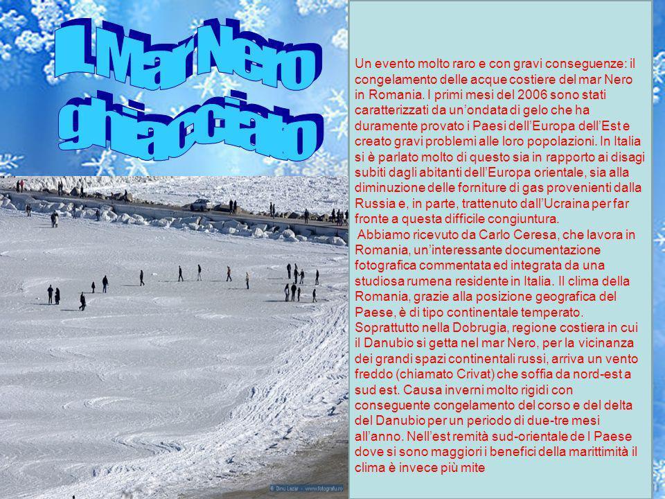 Un evento molto raro e con gravi conseguenze: il congelamento delle acque costiere del mar Nero in Romania. I primi mesi del 2006 sono stati caratteri