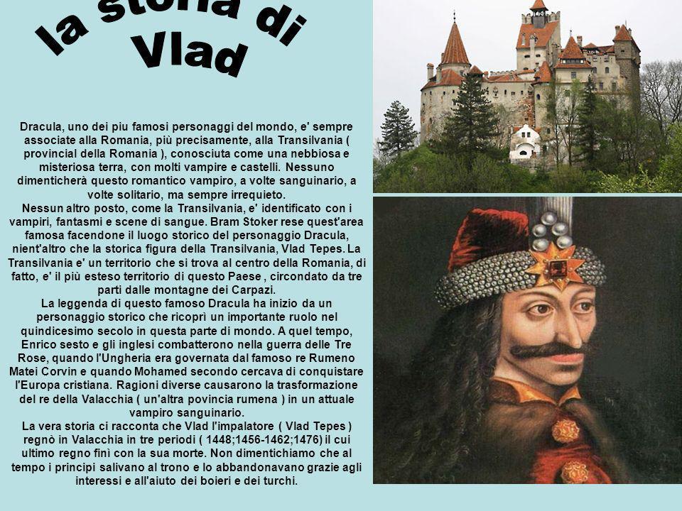 Dracula, uno dei piu famosi personaggi del mondo, e' sempre associate alla Romania, più precisamente, alla Transilvania ( provincial della Romania ),