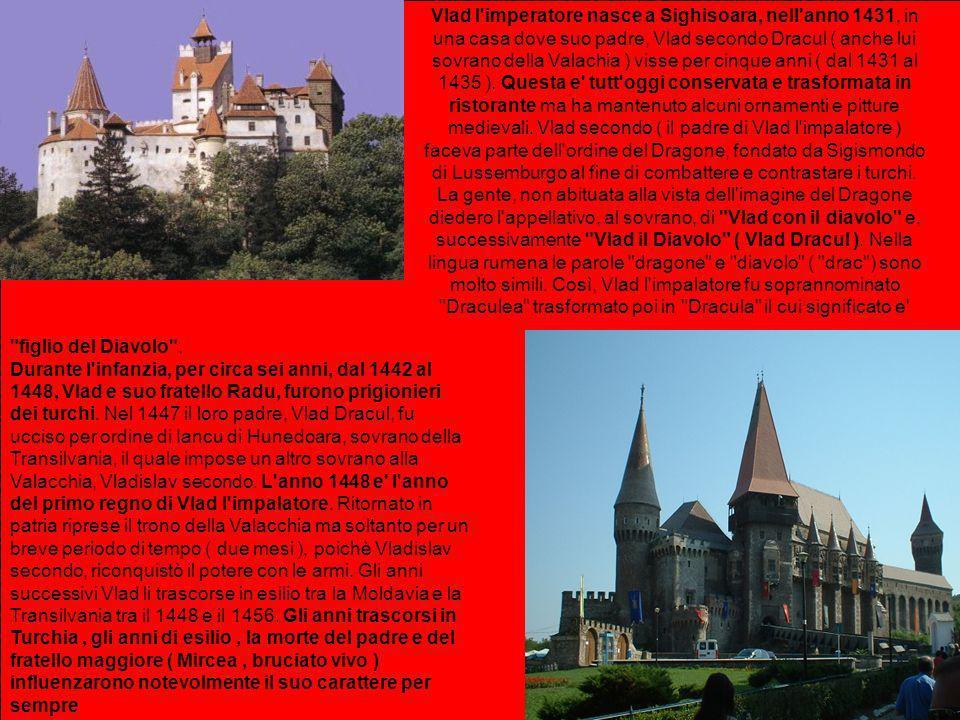 Vlad l'imperatore nasce a Sighisoara, nell'anno 1431, in una casa dove suo padre, Vlad secondo Dracul ( anche lui sovrano della Valachia ) visse per c