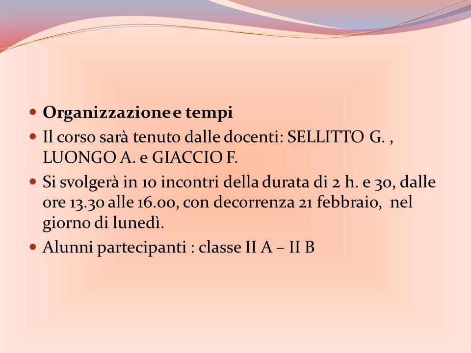 Organizzazione e tempi Il corso sarà tenuto dalle docenti: SELLITTO G., LUONGO A.
