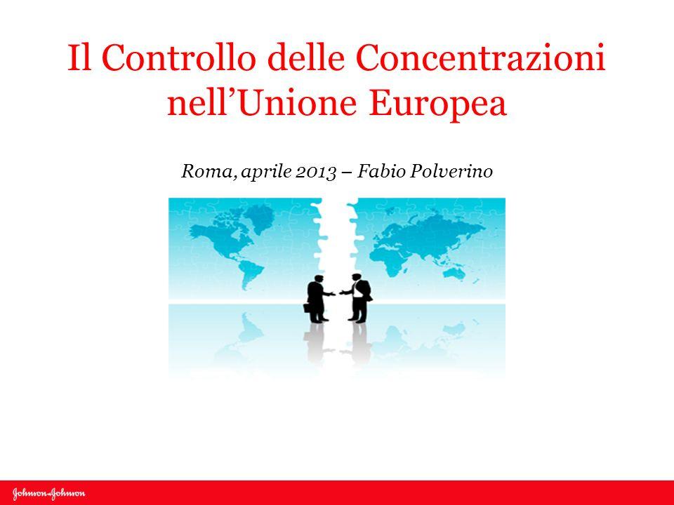 Il Controllo delle Concentrazioni nellUnione Europea Roma, aprile 2013 – Fabio Polverino